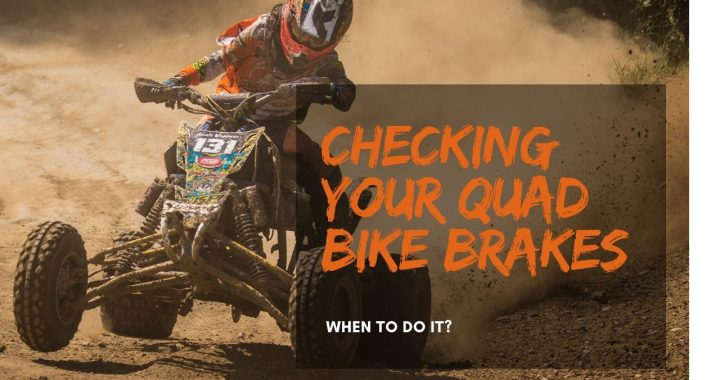 When Should You Check Your Quad Bike Brakes?
