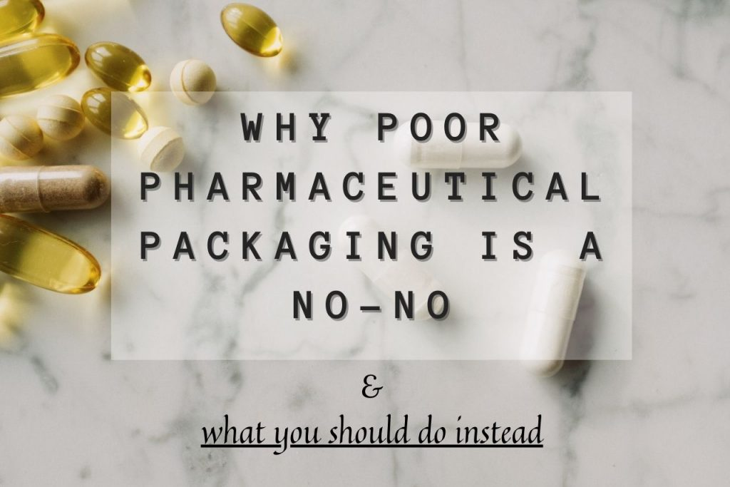 Why Poor Pharmaceutical Packaging Is A No-No & What You Should Do Instead