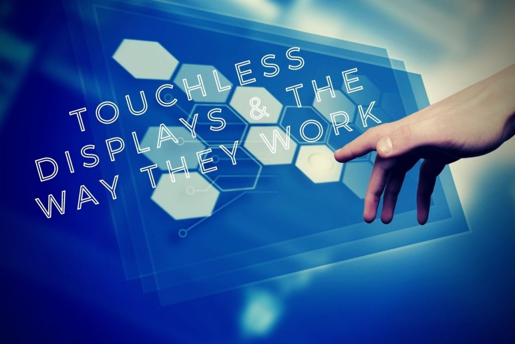Touchless Displays and The Way They Work