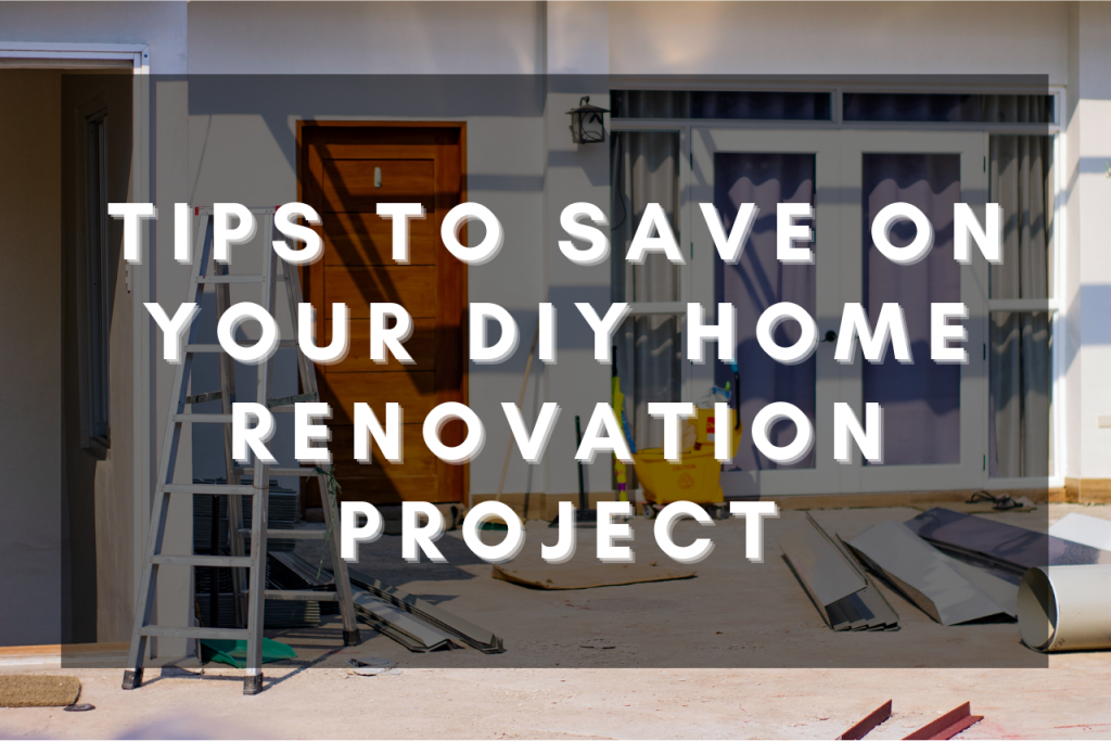 Tips to Save on Your DIY Home Renovation Project